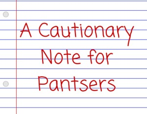 A-Cautionary-Note-for-Pantsers1